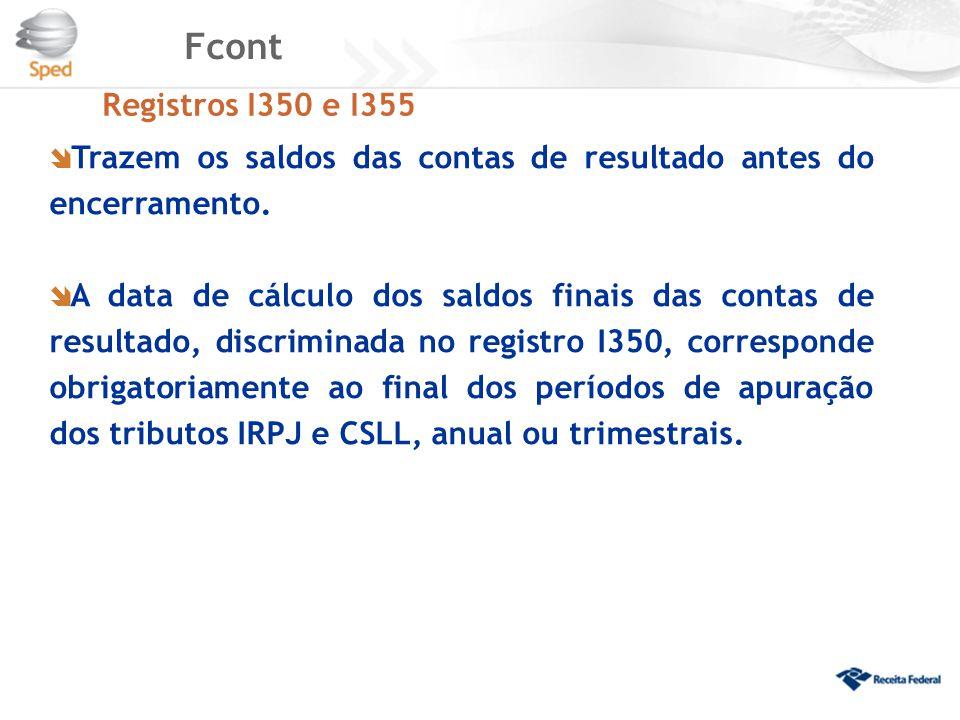 Fcont Registros I350 e I355  Trazem os saldos das contas de resultado antes do encerramento.  A data de cálculo dos saldos finais das contas de resu