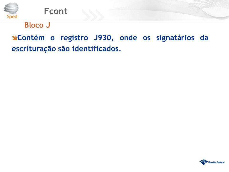 Fcont Bloco J  Contém o registro J930, onde os signatários da escrituração são identificados.