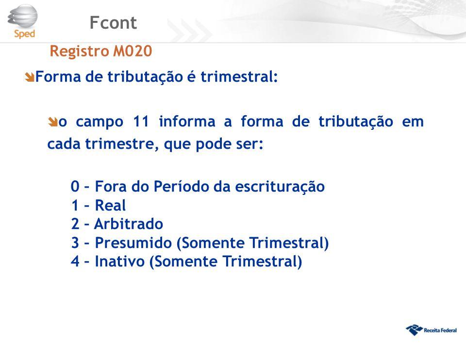 Fcont Registro M020  Forma de tributação é trimestral:  o campo 11 informa a forma de tributação em cada trimestre, que pode ser: 0 – Fora do Períod