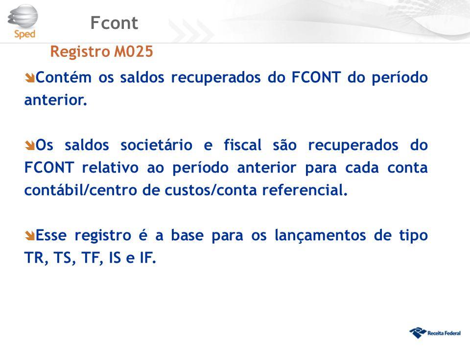Fcont Registro M025  Contém os saldos recuperados do FCONT do período anterior.  Os saldos societário e fiscal são recuperados do FCONT relativo ao