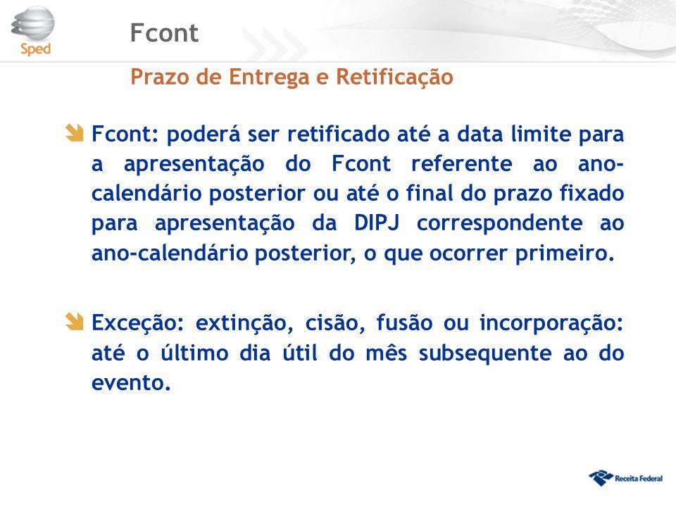  Fcont: poderá ser retificado até a data limite para a apresentação do Fcont referente ao ano- calendário posterior ou até o final do prazo fixado pa