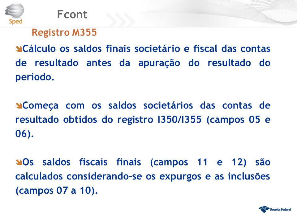 Fcont Registro M355  Cálculo os saldos finais societário e fiscal das contas de resultado antes da apuração do resultado do período.  Começa com os