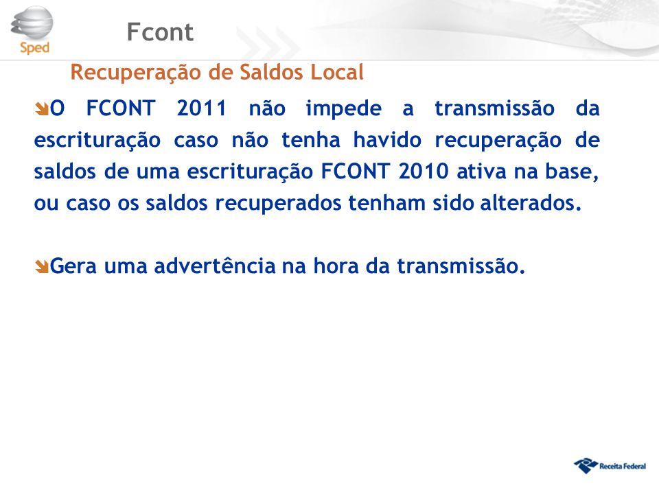 Fcont Recuperação de Saldos Local  O FCONT 2011 não impede a transmissão da escrituração caso não tenha havido recuperação de saldos de uma escritura