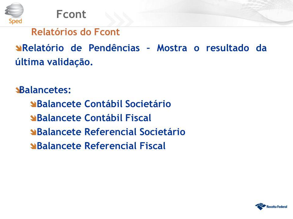 Fcont Relatórios do Fcont  Relatório de Pendências – Mostra o resultado da última validação.  Balancetes:  Balancete Contábil Societário  Balancet