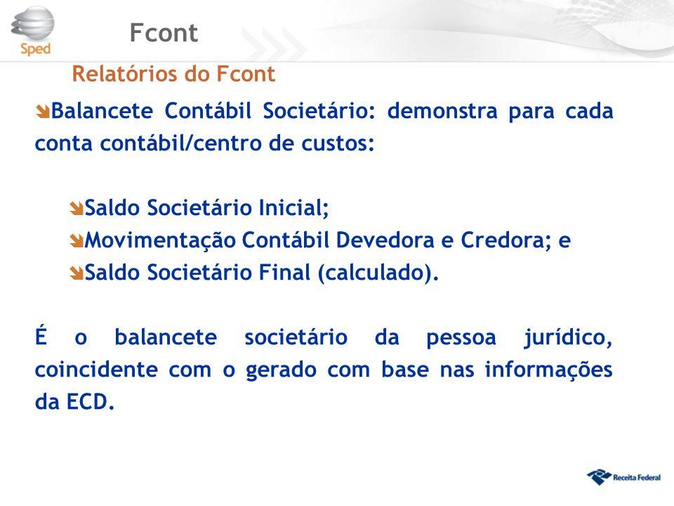 Fcont Relatórios do Fcont  Balancete Contábil Societário: demonstra para cada conta contábil/centro de custos:  Saldo Societário Inicial;  Moviment