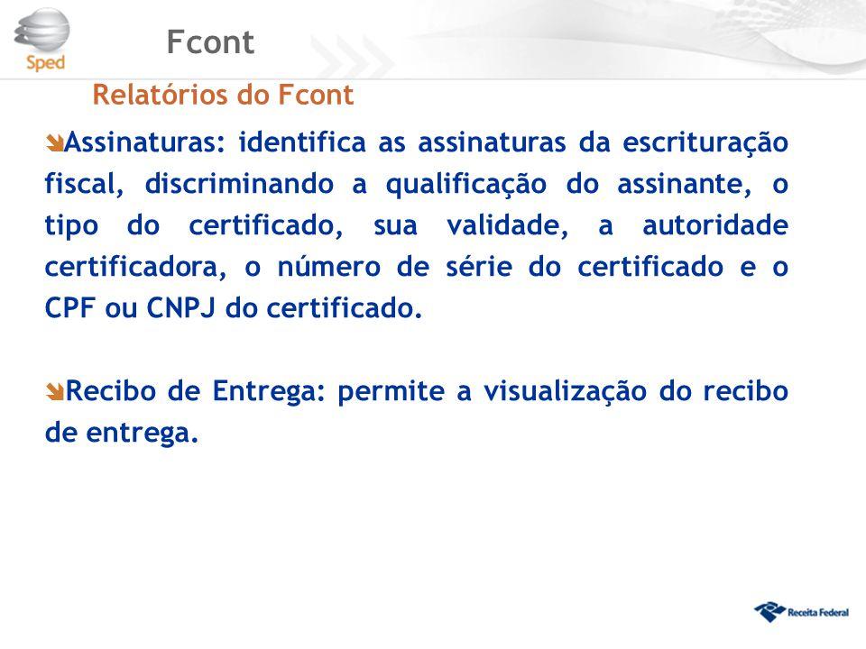 Fcont Relatórios do Fcont  Assinaturas: identifica as assinaturas da escrituração fiscal, discriminando a qualificação do assinante, o tipo do certif