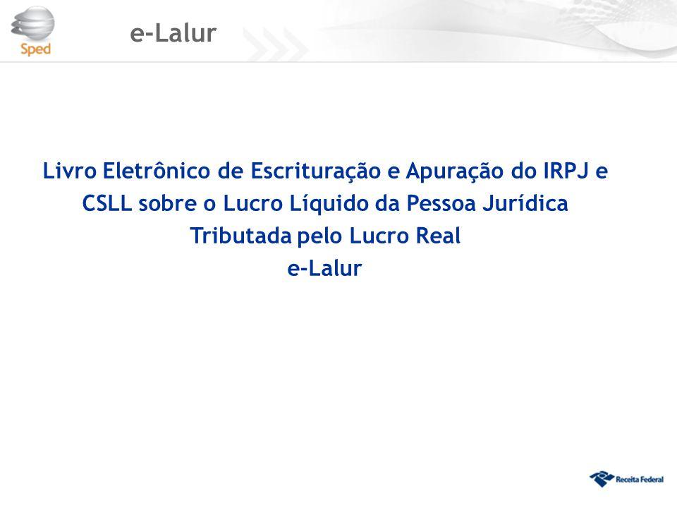 e-Lalur Livro Eletrônico de Escrituração e Apuração do IRPJ e CSLL sobre o Lucro Líquido da Pessoa Jurídica Tributada pelo Lucro Real e-Lalur