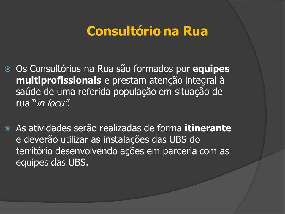 Consultório na Rua  Os Consultórios na Rua são formados por equipes multiprofissionais e prestam atenção integral à saúde de uma referida população e