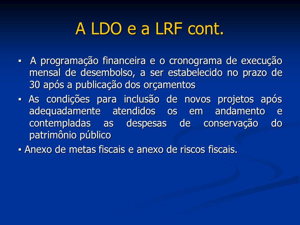 A LDO e a LRF cont. ▪ A programação financeira e o cronograma de execução mensal de desembolso, a ser estabelecido no prazo de 30 após a publicação do