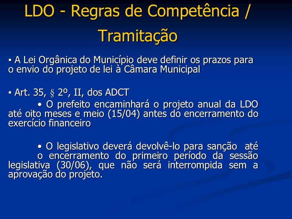 LDO - Regras de Competência / Tramitação ▪ A Lei Orgânica do Município deve definir os prazos para o envio do projeto de lei à Câmara Municipal ▪ Art.