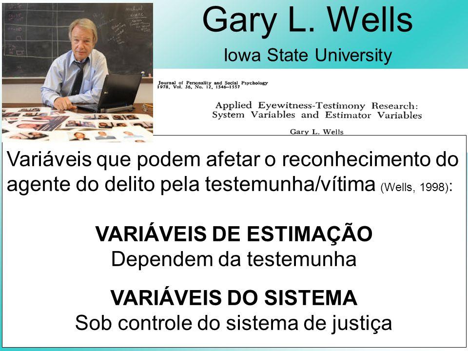 Gary L. Wells Iowa State University Variáveis que podem afetar o reconhecimento do agente do delito pela testemunha/vítima (Wells, 1998) : VARIÁVEIS D