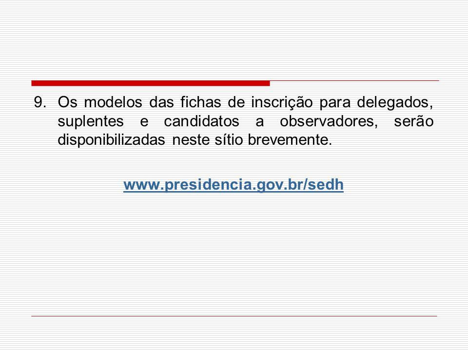 9.Os modelos das fichas de inscrição para delegados, suplentes e candidatos a observadores, serão disponibilizadas neste sítio brevemente.