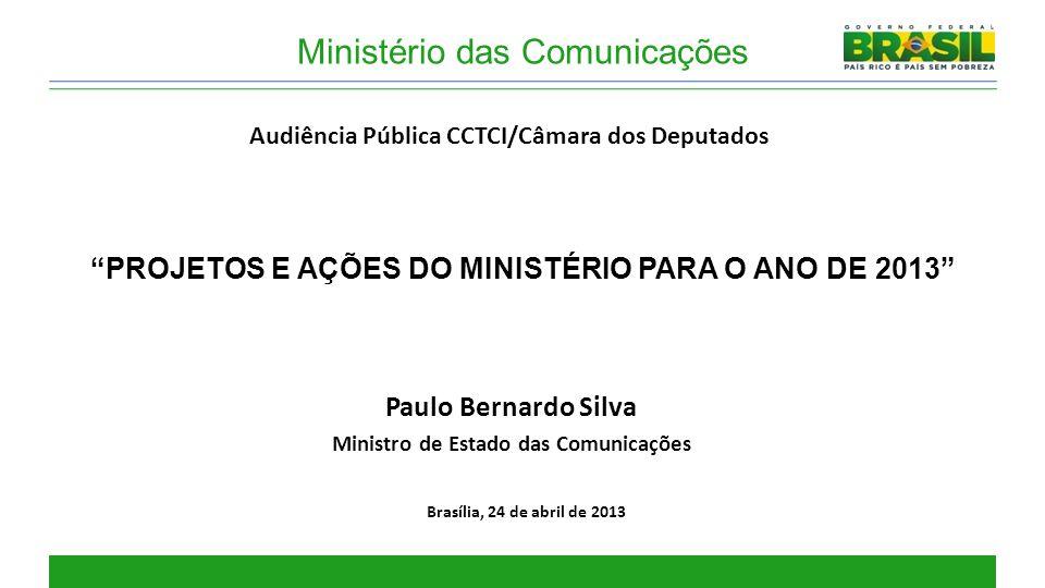 """Brasília, 24 de abril de 2013 Ministério das Comunicações Paulo Bernardo Silva Ministro de Estado das Comunicações """"PROJETOS E AÇÕES DO MINISTÉRIO PAR"""