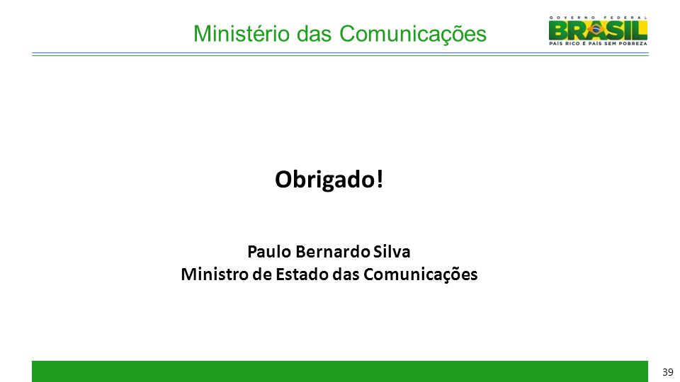 Ministério das Comunicações Obrigado! Paulo Bernardo Silva Ministro de Estado das Comunicações 39