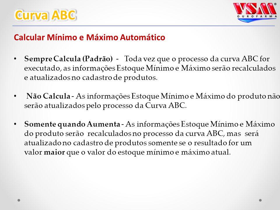 Calcular Mínimo e Máximo Automático Sempre Calcula (Padrão) - Toda vez que o processo da curva ABC for executado, as informações Estoque Mínimo e Máximo serão recalculados e atualizados no cadastro de produtos.