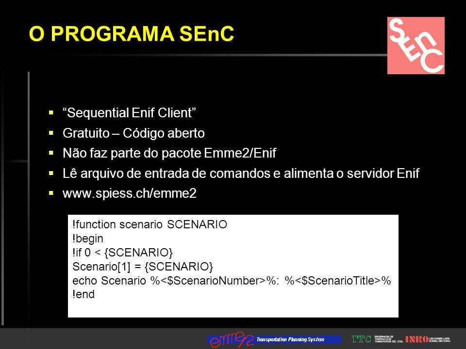  Sequential Enif Client  Gratuito – Código aberto  Não faz parte do pacote Emme2/Enif  Lê arquivo de entrada de comandos e alimenta o servidor Enif  www.spiess.ch/emme2 !function scenario SCENARIO !begin !if 0 < {SCENARIO} Scenario[1] = {SCENARIO} echo Scenario % %: % % !end O PROGRAMA SEnC