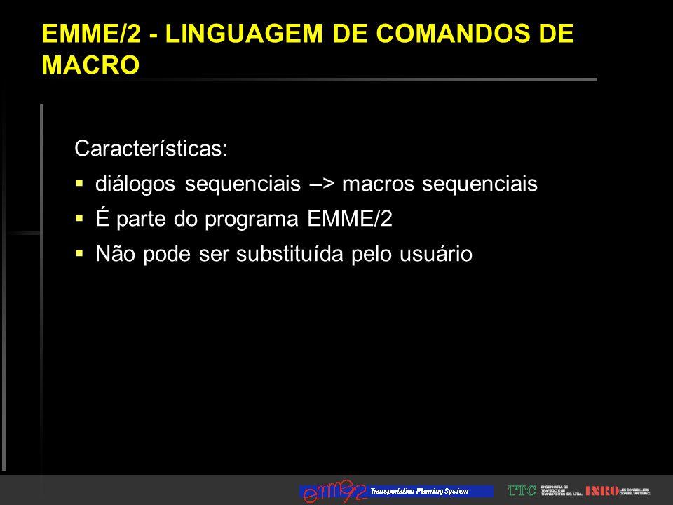 Características:  diálogos sequenciais –> macros sequenciais  É parte do programa EMME/2  Não pode ser substituída pelo usuário EMME/2 - LINGUAGEM DE COMANDOS DE MACRO