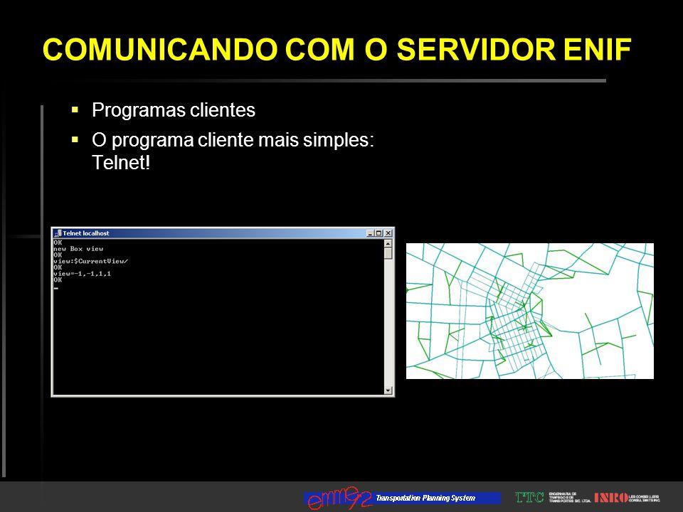  Programas clientes  O programa cliente mais simples: Telnet! COMUNICANDO COM O SERVIDOR ENIF