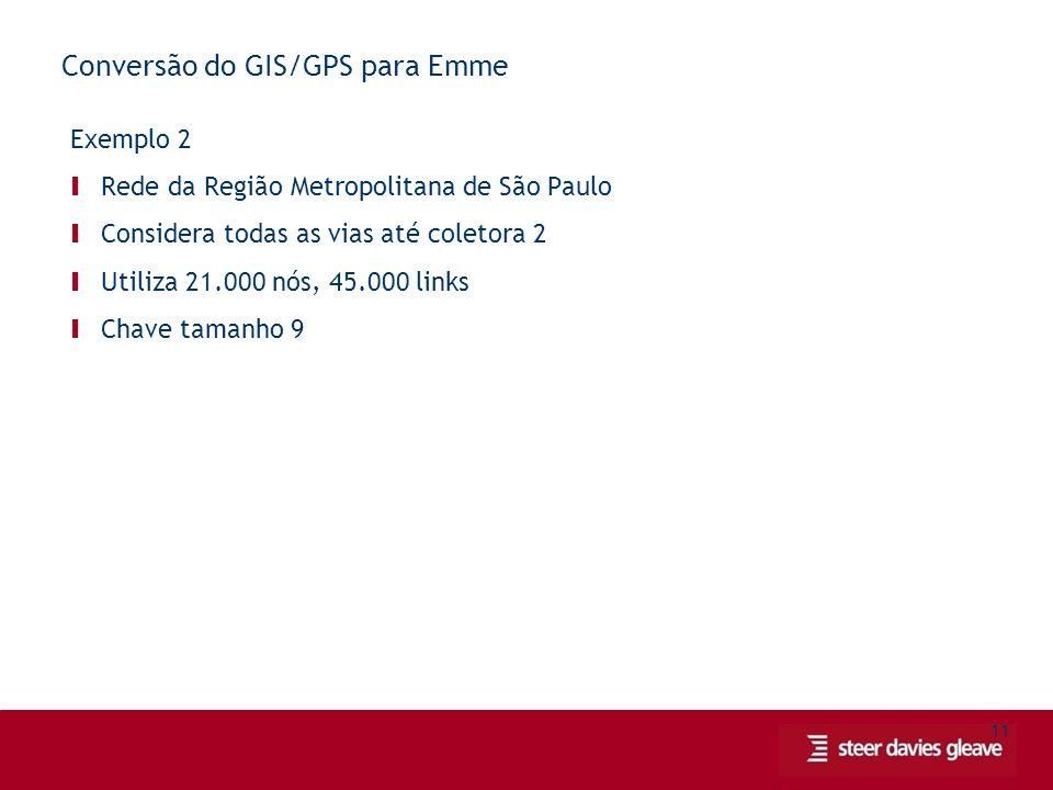 11 Conversão do GIS/GPS para Emme Exemplo 2 Ι Rede da Região Metropolitana de São Paulo Ι Considera todas as vias até coletora 2 Ι Utiliza 21.000 nós, 45.000 links Ι Chave tamanho 9