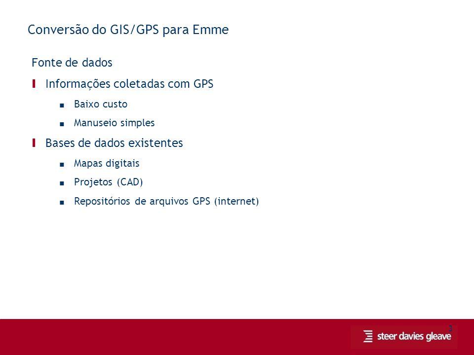 3 Conversão do GIS/GPS para Emme Fonte de dados Ι Informações coletadas com GPS ■ Baixo custo ■ Manuseio simples Ι Bases de dados existentes ■ Mapas digitais ■ Projetos (CAD) ■ Repositórios de arquivos GPS (internet)