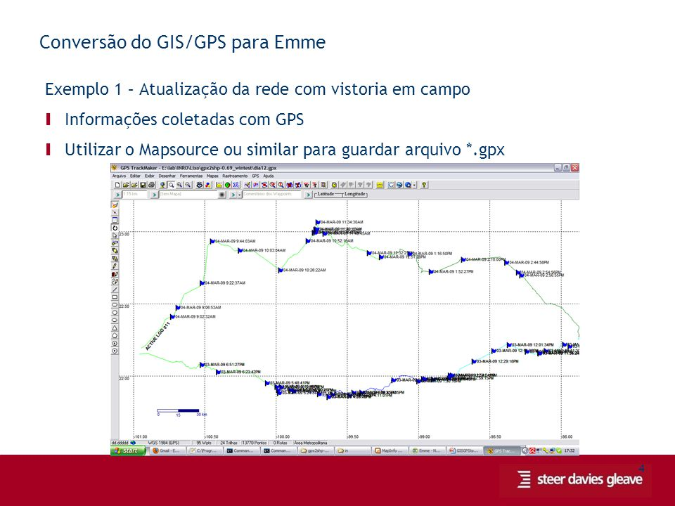 4 Conversão do GIS/GPS para Emme Exemplo 1 – Atualização da rede com vistoria em campo Ι Informações coletadas com GPS Ι Utilizar o Mapsource ou similar para guardar arquivo *.gpx