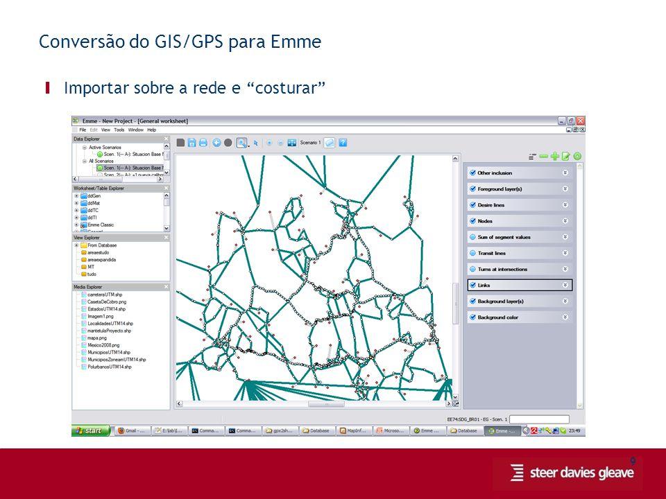 9 Conversão do GIS/GPS para Emme Ι Importar sobre a rede e costurar