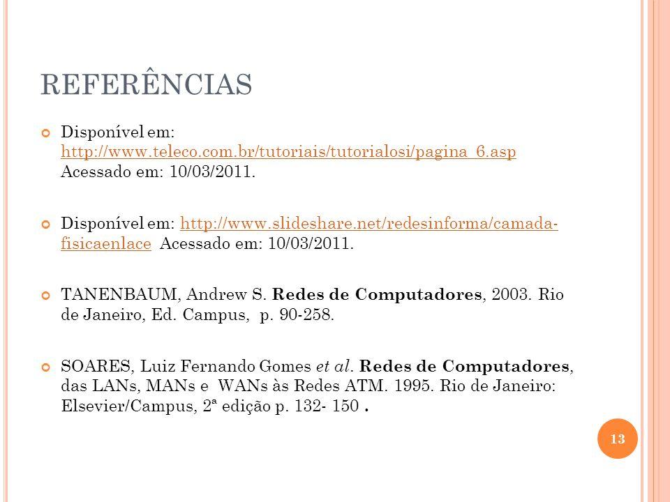 REFERÊNCIAS Disponível em: http://www.teleco.com.br/tutoriais/tutorialosi/pagina_6.asp Acessado em: 10/03/2011. http://www.teleco.com.br/tutoriais/tut