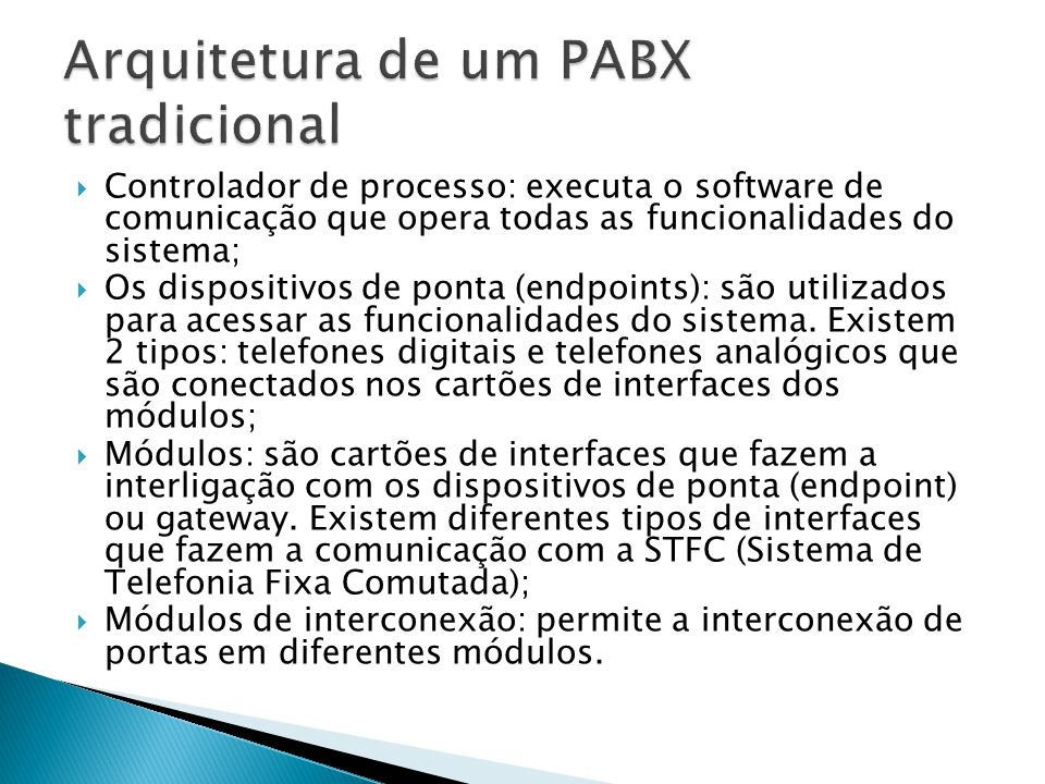  Controlador de processo: executa o software de comunicação que opera todas as funcionalidades do sistema;  Os dispositivos de ponta (endpoints): são utilizados para acessar as funcionalidades do sistema.