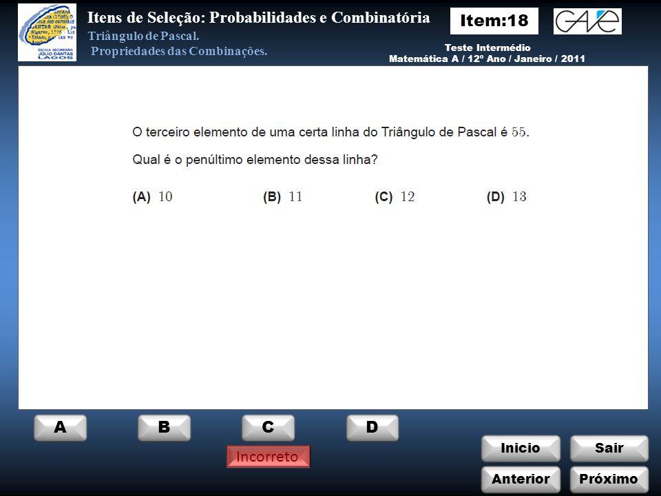 InicioSair ABCD Incorreto Itens de Seleção: Probabilidades e Combinatória Triângulo de Pascal.