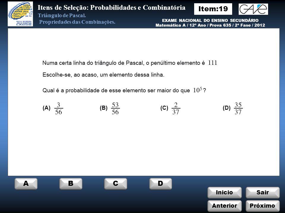 InicioSair Incorreto EXAME NACIONAL DO ENSINO SECUNDÁRIO Matemática A / 12º Ano / Prova 635 / 2ª Fase / 2012 Itens de Seleção: Probabilidades e Combinatória Triângulo de Pascal.