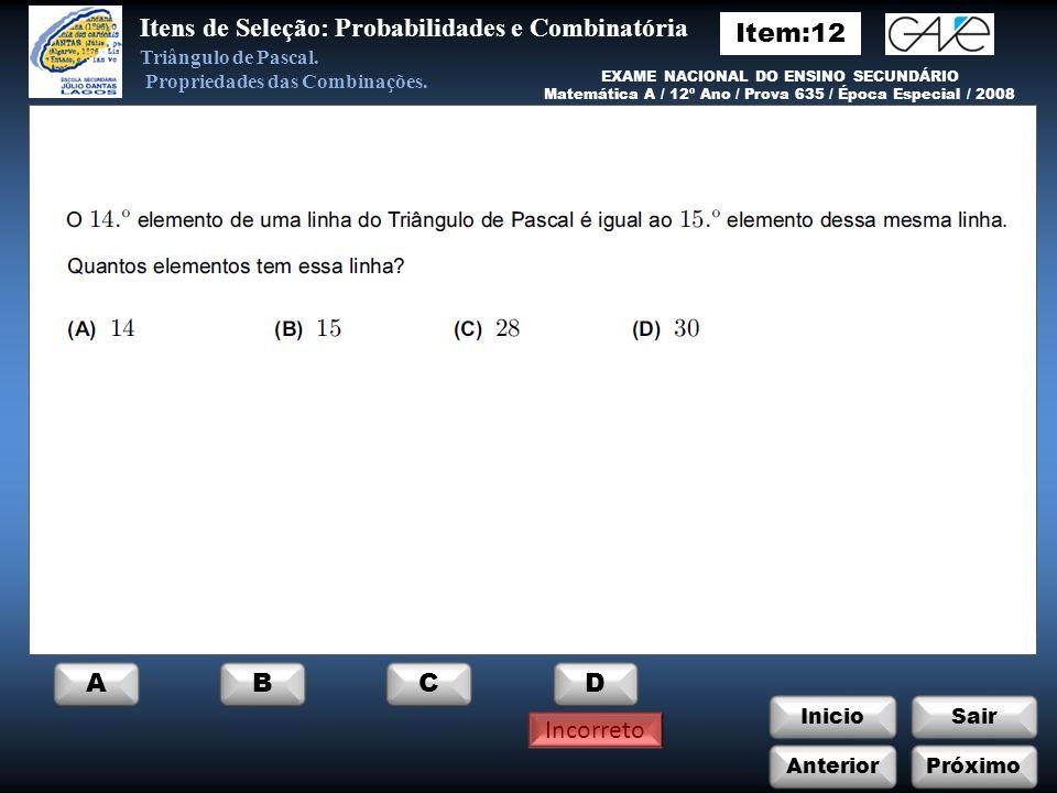 InicioSair Incorreto Anterior ABCD Itens de Seleção: Probabilidades e Combinatória Triângulo de Pascal.