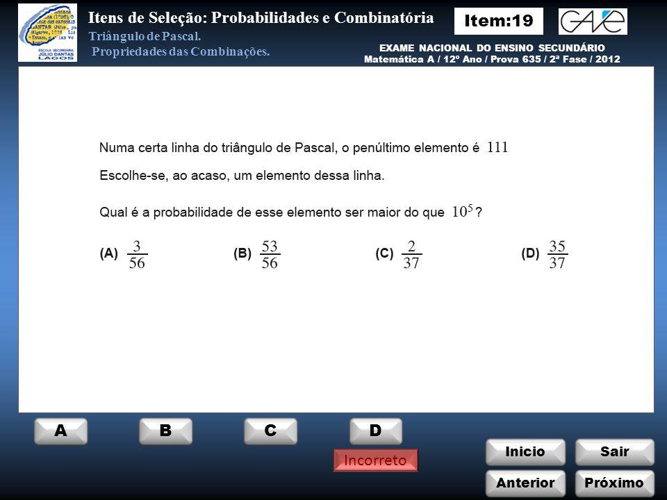 InicioSair Anterior FIM ITENS DE SELEÇÃO DOS EXAMES NACIONAIS E TESTES INTERMÉDIOS DO ENSINO SECUNDÁRIO Itens de Seleção: Probabilidades e Combinatória Triângulo de Pascal.