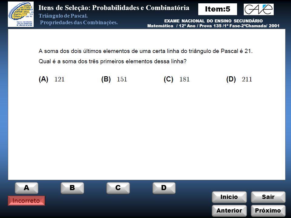 InicioSair Anterior ABCD Itens de Seleção: Probabilidades e Combinatória Próximo Incorreto Triângulo de Pascal.