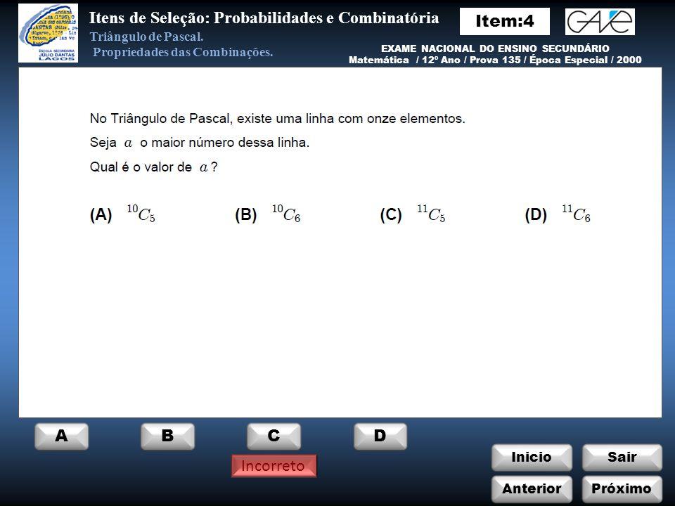 InicioSair Incorreto Anterior ABCD Próximo Itens de Seleção: Probabilidades e Combinatória Triângulo de Pascal.
