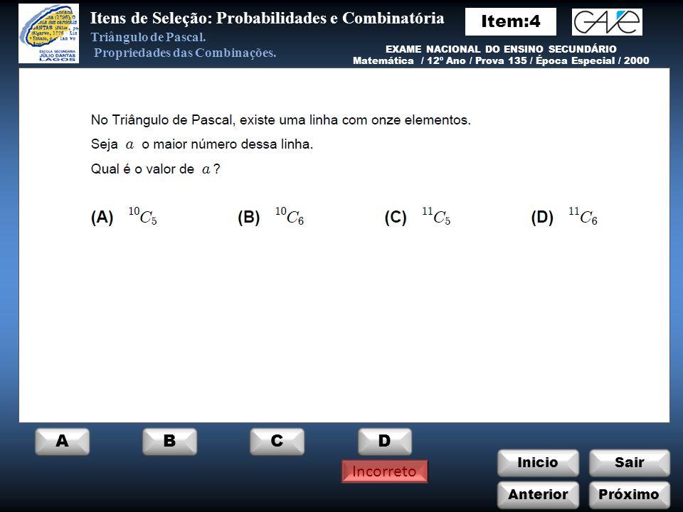 InicioSair Anterior ABCD Próximo Itens de Seleção: Probabilidades e Combinatória Incorreto Triângulo de Pascal.