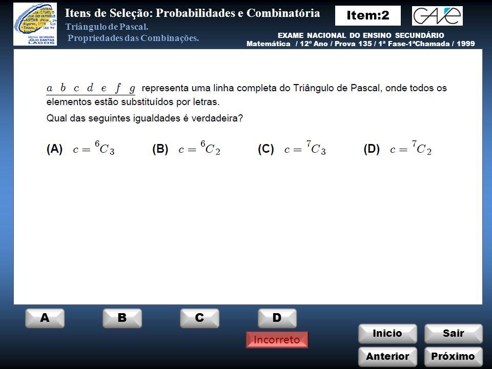 InicioSair Incorreto Anterior ABCD Itens de Seleção: Probabilidades e Combinatória Próximo Triângulo de Pascal.