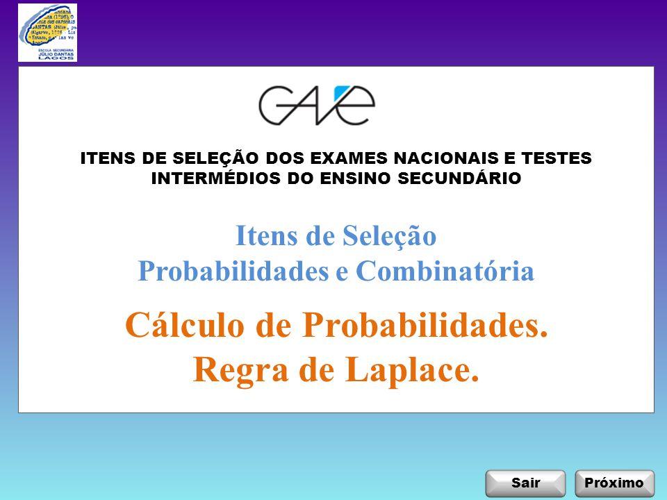 SairPróximo Itens de Seleção Probabilidades e Combinatória Cálculo de Probabilidades. Regra de Laplace. ITENS DE SELEÇÃO DOS EXAMES NACIONAIS E TESTES