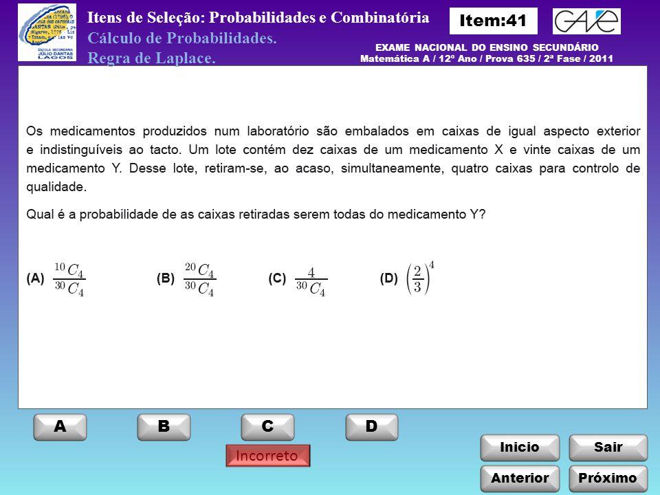 Incorreto InicioSair Itens de Seleção: Probabilidades e Combinatória Cálculo de Probabilidades. Regra de Laplace. EXAME NACIONAL DO ENSINO SECUNDÁRIO