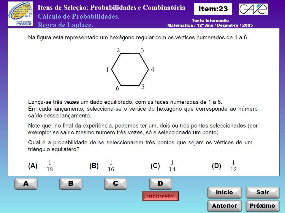 InicioSair Anterior ABCD Itens de Seleção: Probabilidades e Combinatória Próximo Incorreto Cálculo de Probabilidades. Regra de Laplace. Teste Interméd
