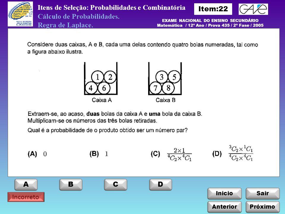 InicioSair Incorreto Anterior ABCD Itens de Seleção: Probabilidades e Combinatória Próximo EXAME NACIONAL DO ENSINO SECUNDÁRIO Matemática / 12º Ano /