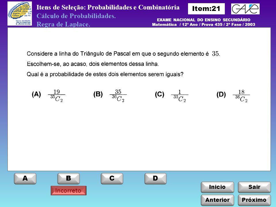 InicioSair Incorreto Anterior ABCD Itens de Seleção: Probabilidades e Combinatória Próximo Cálculo de Probabilidades. Regra de Laplace. EXAME NACIONAL