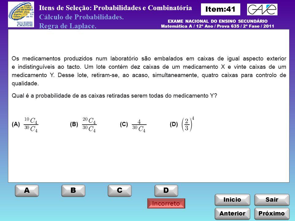 Itens de Seleção: Probabilidades e Combinatória EXAME NACIONAL DO ENSINO SECUNDÁRIO Matemática A / 12º Ano / Prova 635 / 2ª Fase / 2011 InicioSair Cálculo de Probabilidades.