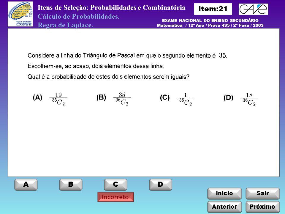 InicioSair Anterior ABCD Itens de Seleção: Probabilidades e Combinatória Próximo Incorreto Cálculo de Probabilidades. Regra de Laplace. EXAME NACIONAL