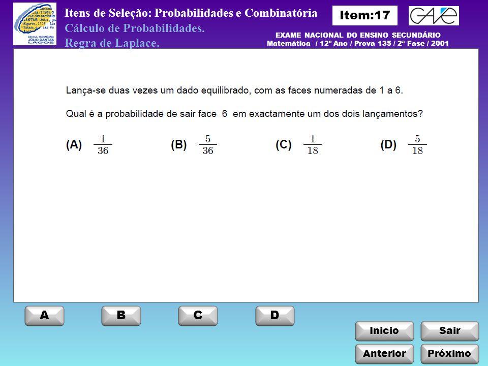 InicioSair Anterior ABCD Próximo Itens de Seleção: Probabilidades e Combinatória EXAME NACIONAL DO ENSINO SECUNDÁRIO Matemática / 12º Ano / Prova 135 / 2ª Fase / 2001 Cálculo de Probabilidades.