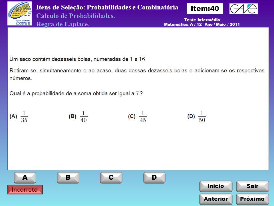 InicioSair Incorreto ABCD Anterior Itens de Seleção: Probabilidades e Combinatória Cálculo de Probabilidades. Regra de Laplace. Teste Intermédio Matem