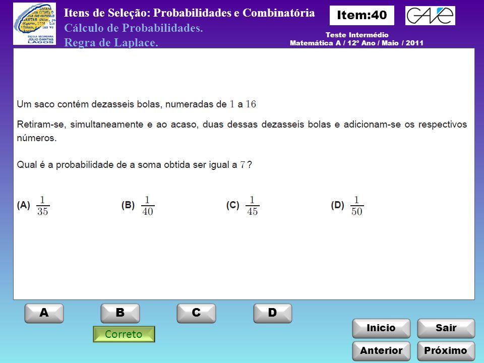 InicioSair ABCD Anterior Itens de Seleção: Probabilidades e Combinatória Cálculo de Probabilidades. Regra de Laplace. Correto Teste Intermédio Matemát