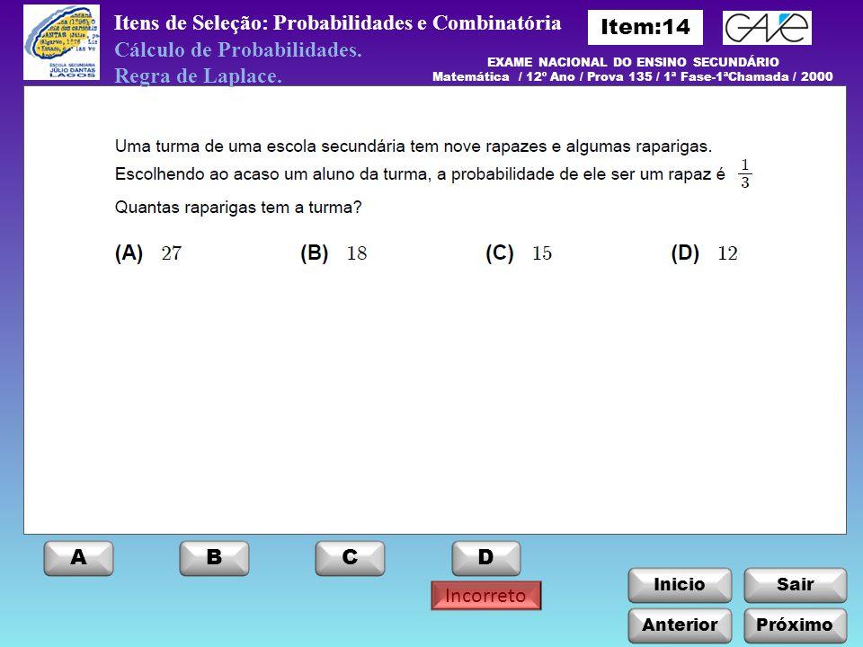 InicioSair Incorreto Anterior ABCD Próximo Itens de Seleção: Probabilidades e Combinatória Cálculo de Probabilidades. Regra de Laplace. EXAME NACIONAL