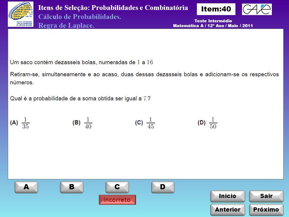 InicioSair Incorreto Anterior ABCD Itens de Seleção: Probabilidades e Combinatória Cálculo de Probabilidades. Regra de Laplace. Teste Intermédio Matem