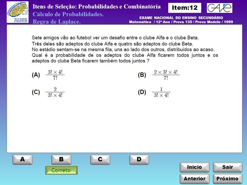 InicioSair Anterior ABCD Itens de Seleção: Probabilidades e Combinatória Próximo Cálculo de Probabilidades. Regra de Laplace. Cálculo de Probabilidade