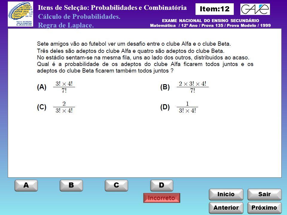 InicioSair Incorreto Anterior ABCD Itens de Seleção: Probabilidades e Combinatória Próximo Cálculo de Probabilidades. Regra de Laplace. Cálculo de Pro